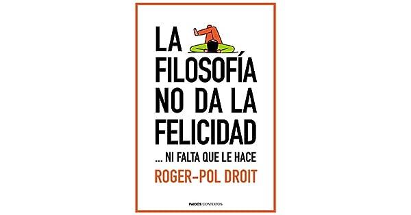 Descargar libro La filosofía no da la felicidad: ...ni falta que le hace epub gratis