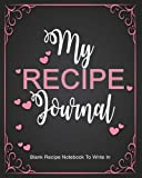 """Recipe Journal : Blank Recipe Notebook To Write In: Create Your Own Cookbook With This Big 8"""" x 10"""" Blank Recipe Journal: Volume 1 (Recipe Notebooks To Write In)"""