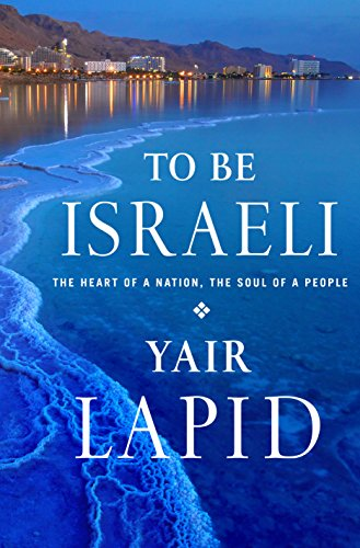 To Be Israeli: The Heart of a Nation, the Soul of a People