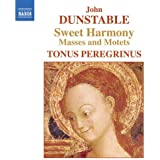 Dunstable - Sweet Harmony (Masses and Motets)