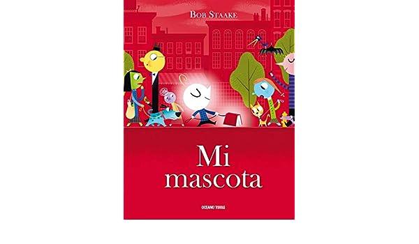 Mi mascota (Álbumes) (Spanish Edition) - Kindle edition by Bob Staake, Océano. Children Kindle eBooks @ Amazon.com.