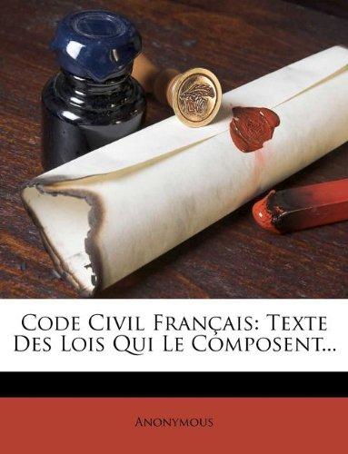 Read Online Code Civil Français: Texte Des Lois Qui Le Composent... (French Edition) pdf epub