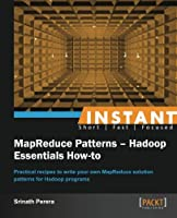 Instant MapReduce Patterns: Hadoop Essentials How-to