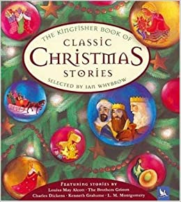 the kingfisher book of classic christmas stories ian whybrow amazoncom books - Classic Christmas Stories