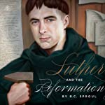 Luther and the Reformation | R. C. Sproul