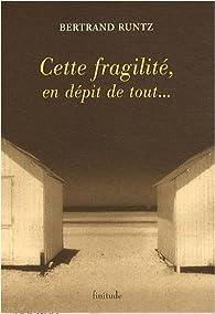 Cette fragilité, en dépit de tout... par Bertrand Runtz
