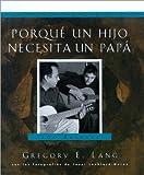 Porqué un Hijo Necesita un Papá, Gregory E. Lang, 1581824386