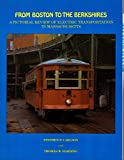 From Boston to the Berkshires: Pictorial Review of Electric Transportation in Massachusetts (Bulletin, No 21)