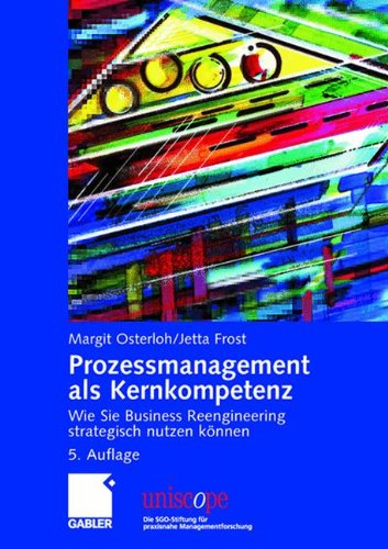 Prozessmanagement als Kernkompetenz: Wie Sie Business Reengineering strategisch nutzen können (uniscope. Die SGO-Stiftung für praxisnahe Managementforschung)