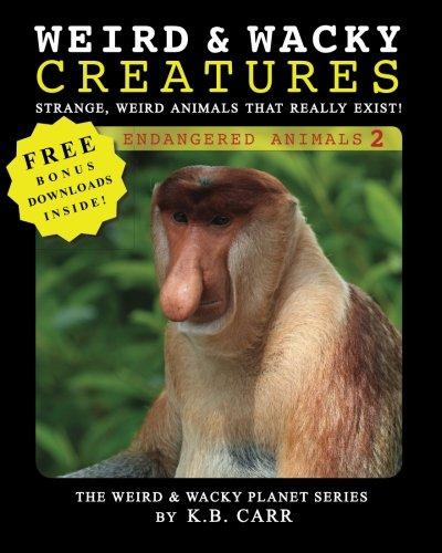 Weird & Wacky Creatures-Endangered Animals 2: Strange, Weird Animals That Really Exist (Weird & Wacky Planet) (Volume 3)