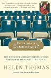 Watchdogs of Democracy?, Helen Thomas, 0743267826