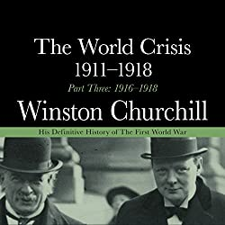 The World Crisis 1911-1918 - Part Three 1916-1918