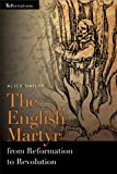 The English Martyr from Reformation to Revolution, Dailey, Alice, 0268026122