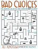 Bad Choices: How Algorithms Can Help You Think Smarter and Live Happier