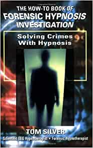 Solving Crimes With Hypnosis How To Book Of Forensic Hypnosis Investigation Tom Silver 9780967851587 Amazon Com Books