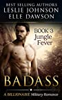 Badass: Jungle Fever (Book 3): Billionaire Military Romantic Suspense