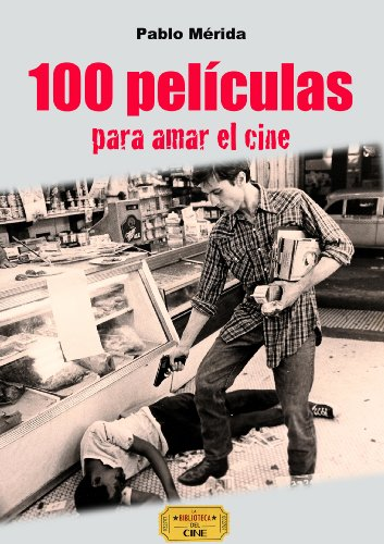 Descargar Libro 100 Películas Para Amar El Cine Pablo Mérida
