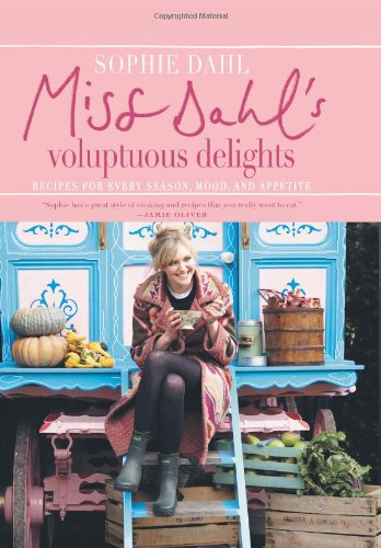 Miss Dahl's Voluptuous Delights: Recipes for Every Season, Mood, and Appetite PDF