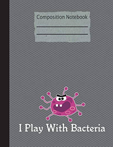 I Play With Bacteria Composition Notebook - Wide Ruled: 200 Pages 7.44 x 9.69 Lined Writing Pages Paper School Teacher Student Science Biology Microbiology Subject Rengaw Creations