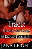 Trace: Following Your Destiny (Denver Pack Book 11)