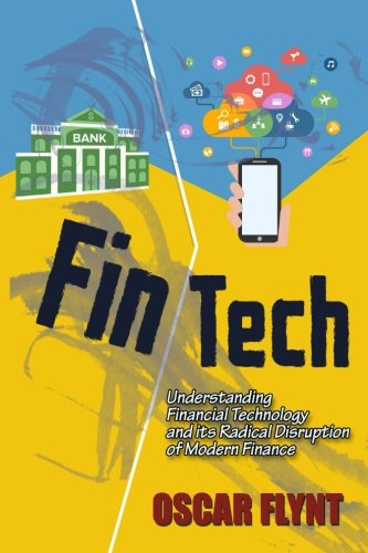 Fintech  Understanding Financial Technology And Its Radical Disruption Of Modern Finance