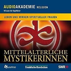 Mittelalterliche Mystikerinnen. Leben und Wirken frommer Frauen