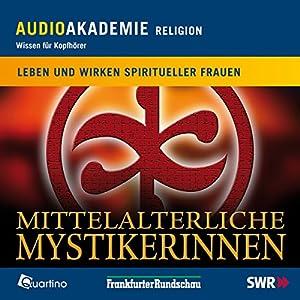 Mittelalterliche Mystikerinnen. Leben und Wirken frommer Frauen Hörbuch