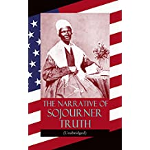 The Narrative of Sojourner Truth (Unabridged): Including her famous Speech Ain't I a Woman? (Inspiring Memoir of One Incredible Woman)