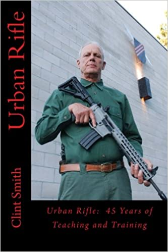 Urban Rifle: 45 Years of Teaching and Training: Clint Smith