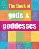 The Book of Gods & Goddesses: A Visual Directory of Ancient and Modern Deities