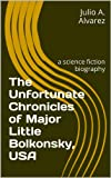 The Unfortunate Chronicles of Major Little Bolkonsky, USA: a science fiction biography