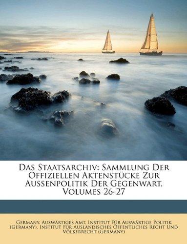 Das Staatsarchiv. Sammlung der offiziellen Aktenstücke zur Aussenpolitik der Gegenwart. Sechsundzwanzigster Band. (German Edition) pdf