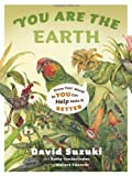You Are the Earth, David Suzuki and Kathy Vanderlinden, 1553654765