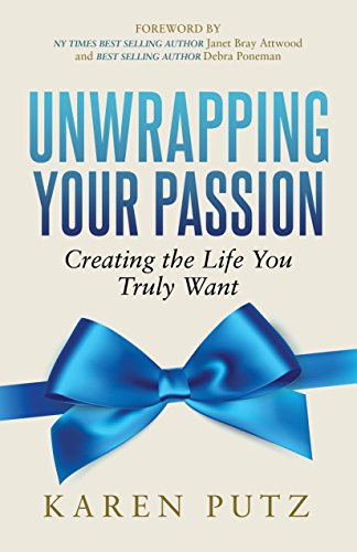 (Unwrapping Your Passion: Creating the Life You Truly Want)