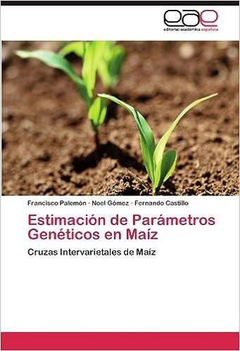 Estimación de Parámetros Genéticos en Maíz: Cruzas Intervarietales de Maíz (Spanish Edition): Francisco Palemón, Noel Gómez, Fernando Castillo: ...