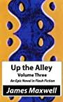 Up the Alley, Volume Three: An Epic Novel in Flash Fiction