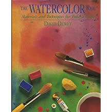 Watercolor Book: Materials and Techniques for Today's Artist (Materials & techniques) by Dewey, David (1995) Hardcover