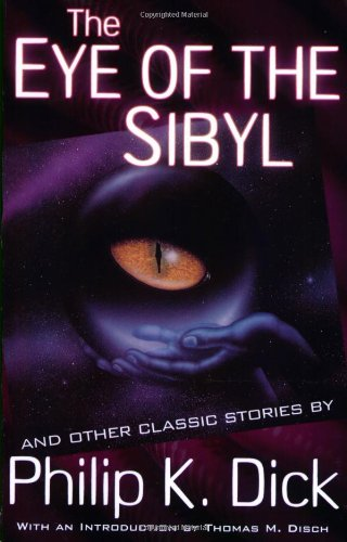 Download The Eye of The Sibyl and Other Classic Stories (The Collected Short Stories of Philip K. Dick, Vol. 5) PDF