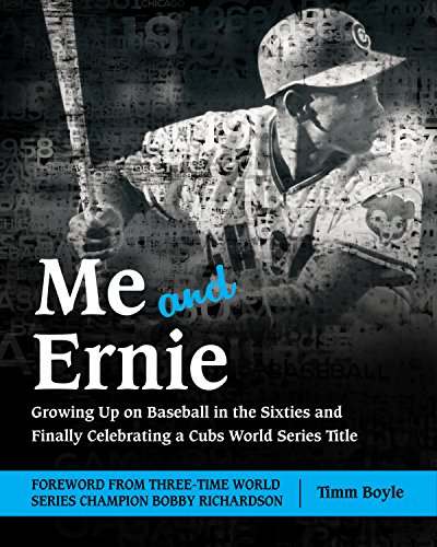 (Me and Ernie: Growing Up on Baseball in the Sixties and Finally Celebrating a Cubs World Series Title)