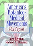 America's Botanico-Medical Movements, Michael A Flannery, Lloyd Library And Museum, Dennis B Worthen, 0789008998