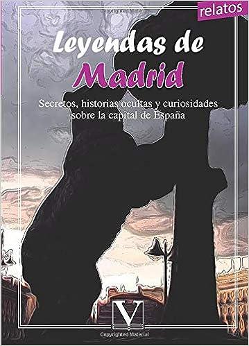 LEYENDAS DE MADRID. SECRETOS, HISTORIAS OCULTAS Y ...