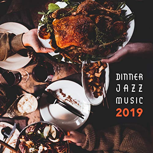 - Dinner Jazz Music 2019 - Smooth Jazz Perfect for Family Meal Time, Background for Elegant Restaurants, Easy Listening Vintage Melodies