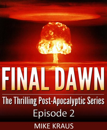 Final Dawn: Episode 2 (The Thrilling Post-Apocalyptic Series) by [Kraus, Mike]