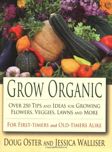 Grow Organic: Over 250 Tips and Ideas for Growing Flowers, Veggies, Lawns and More