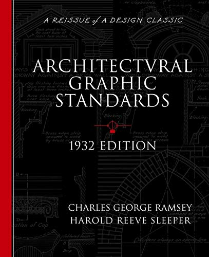 Architectural Graphic Standards for Architects, Engineers, Decorators, Builders and Draftsmen, 1932 Edition (A Reissue of a Design Classic)
