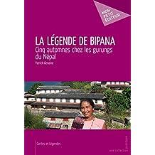 La Légende de Bipana: Cinq automnes chez les gurungs du Népal (MON PETIT EDITE) (French Edition)