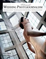 Advanced Wedding Photojournalism: Professional Techniques for Digital Photographers Front Cover