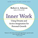 Inner Work: Using Dreams and Creative Imagination for Personal Growth and Integration | Robert A. Johnson