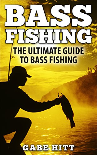 Bass Fishing: The Ultimate Guide To Bass Fishing