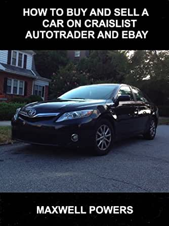 Amazon Com How To Buy And Sell A Car On Craigslist Autotrader And Ebay Ebook Powers Mawell Kindle Store